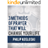 3 Methods of Prayer That Will Change Your Life