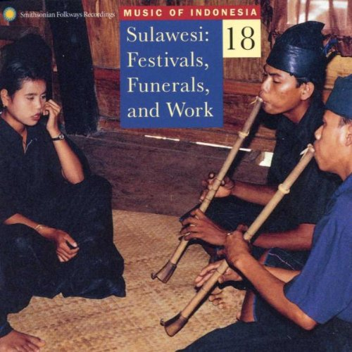 Music of Indonesia 18 - Sulawesi: Festivals, Funerals, Work by Smithsonian Folkways