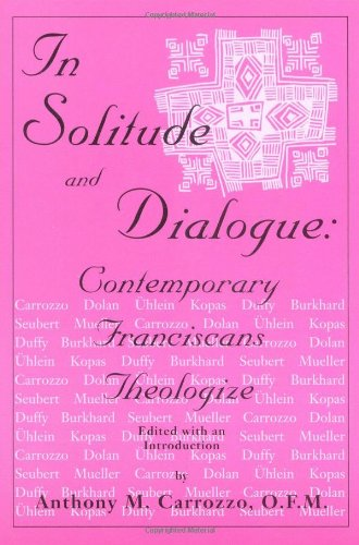 In Solitude and Dialogue: Contemporary Franciscans Theologize