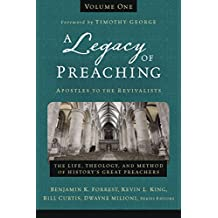 A Legacy of Preaching, Volume One---Apostles to the Revivalists: The Life, Theology, and Method of History's Great Preachers
