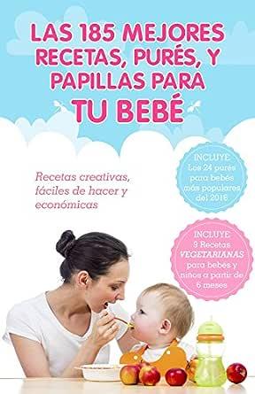 Las 185 Mejores Recetas, Purés, y Papillas Para Tu Bebé: Recetas ...