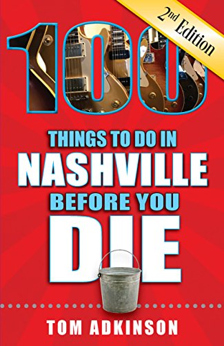 100 Things to Do in Nashville Before You Die, 2nd Edition (100 Things to Do Before You ()
