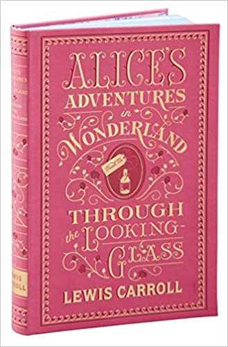 Alice's Adventures In Wonderland And Through The Looking Glass (Barnes & Noble Flexibound Classics) (Barnes & Noble Flexibound Editions) by Lewis Carroll