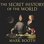 The Secret History of the World: As Laid Down by the Secret Societies | Mark Booth