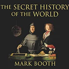 The Secret History of the World: As Laid Down by the Secret Societies Audiobook by Mark Booth Narrated by John Lee