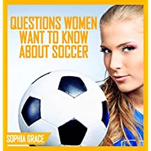 Soccer : Questions Women Want To Know About Soccer