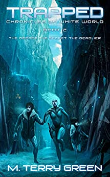 Trapped (Chronicles of White World Book 2): A Dystopian Science-Fiction Thriller by [Green, M. Terry]