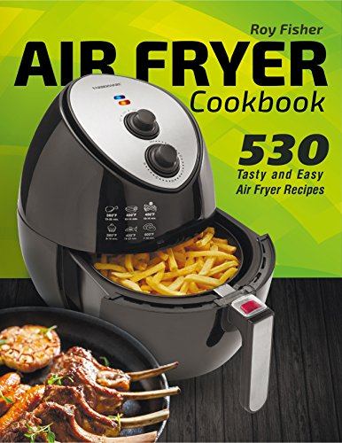 Air Fryer Cookbook: 530 Tasty and Easy Air Fryer Recipes by Roy Fisher