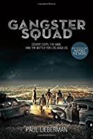 Gangster Squad: Covert Cops, the Mob, and the Battle for Los Ángeles