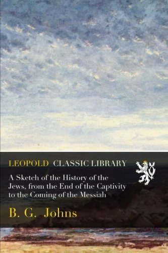 A Sketch of the History of the Jews, from the End of the Captivity to the Coming of the Messiah pdf epub