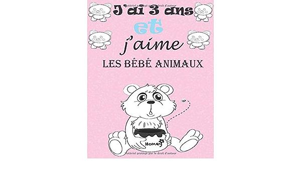 J Ai 3 Ans Et J Aime Les Bebe Animaux Apprendre A Colorier Pour Enfants De 3 Ans Cahier Coloriage Pour Garcons Filles Cadeau Fille De 3ans Qui Aime Les Bebe Animaux French