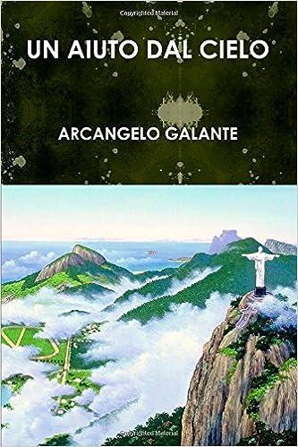 Un aiuto dal cielo - Arcangelo Galante