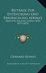 Beitrage Zur Entdeckung Und Erforschung Afrika's: Berichte Aus Den Jahren 1870-1875 (1876)