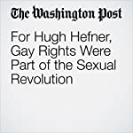 For Hugh Hefner, Gay Rights Were Part of the Sexual Revolution | Derek Hawkins
