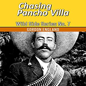 Chasing Pancho Villa: Wild Side Series No. 7 Audiobook