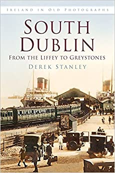 South Dublin: From the Liffey to Greystones: A Guide to the Roads and Scenery of Mayo (Ireland in Old Photographs) by Derek Stanley (2013-03-15)