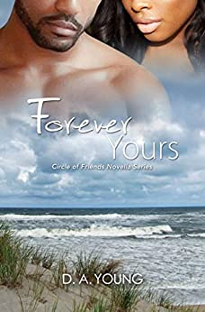 Forever Yours (Circle of Friends Novella Series Book 2) by [Young, D. A.]