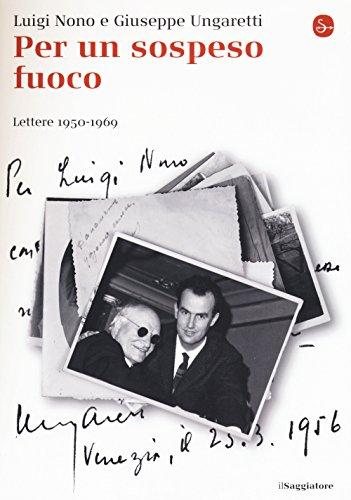 Per un sospeso fuoco. Lettere (1950-1969) Luigi Nono