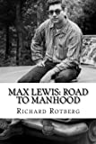 img - for Max Lewis: Road to Manhood: Leaving home for the first time a young man learns about women, sex, politics and the unexpected calamities of life. book / textbook / text book