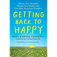 Getting Back to Happy: Change Your Thoughts, Change Your Reality, and Turn Your Trials into Triumphs
