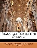 Francisci Turrettini Opera, François Turrettini and Benedict Pictet, 1144089972