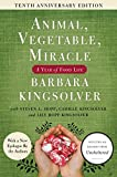 Animal, Vegetable, Miracle - 10th anniversary edition: A Year of Food Life by Barbara Kingsolver, Camille Kingsolver