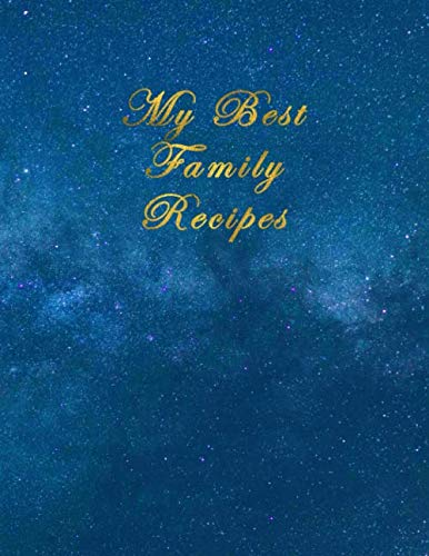 My Best Family Recipes: Blank Recipe Journal and Notebook to write in. Your Cookbook to note down and Organize your special Recipes - Elegant cover ... pages numbered with index - A4 Letter Size ()