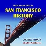 Little Known Tales in San Francisco History | Alton Pryor