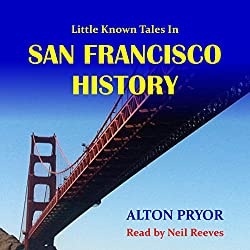Little Known Tales in San Francisco History