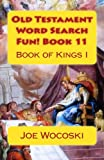Old Testament Word Search Fun! Book 11: Book of Kings I (Old Testament Word Search Books) (Volume 11)