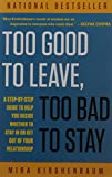img - for Too Good to Leave, Too Bad to Stay: A Step-by-Step Guide to Help You Decide Whether to Stay In or Get Out of Your Relationship book / textbook / text book