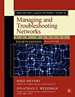 Mike Meyers' CompTIA Network+ Guide to Managing and Troubleshooting Networks Lab Manual, 4th Edition (Exam N10-006)