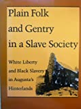 Plain Folk and Gentry in a Slave Society : White Liberty and Black Slavery in Augusta's Hinterlands, Harris, J. William, 0819561630