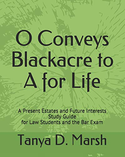 Pdf Law O Conveys Blackacre to A for Life: A Present Estates and Future Interests Study Guide for Law Students and the Bar Exam