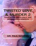 Twisted Love & Murder 2: Charles Manson's Girls, Jodi Arias & Karla Homolka
