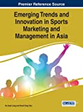 img - for Emerging Trends and Innovation in Sports Marketing and Management in Asia (Advances in Marketing, Customer Relationship Management, and E-Services) book / textbook / text book