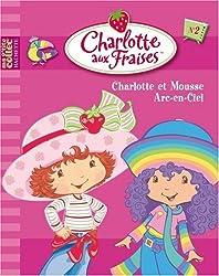 Charlotte aux Fraises, Tome 2 : Charlotte et Mousse Arc-en-Ciel