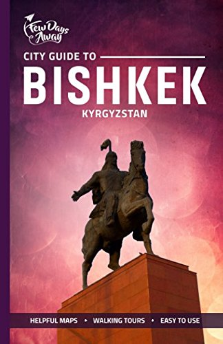 City Guide to Bishkek, Kyrgyzstan...