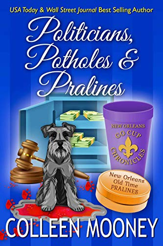 Politicians, Potholes and Pralines (The New Orleans Go Cup Chronicles Book ()