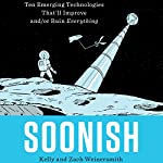 Soonish: Ten Emerging Technologies That'll Improve and/or Ruin Everything | Kelly Weinersmith,Zach Weinersmith