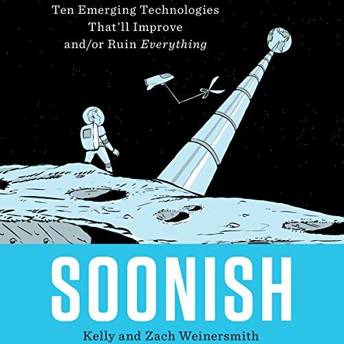 Soonish: Ten Emerging Technologies That