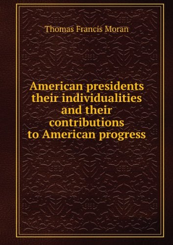American presidents their individualities and their contributions to