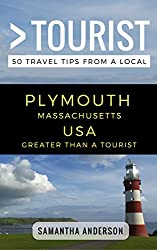 Greater Than a Tourist – Plymouth Massachusetts USA: 50 Travel Tips from a Local
