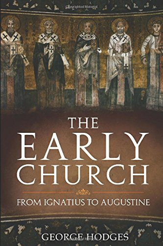 The Early Church: From Ignatius to Augustine (Early History)