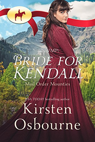 Bride for Kendall (Mail Order Mounties Book 1) ()