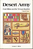 Desert Army : Fort Bliss on the Texas Border, Metz, Leon C., 0930208366