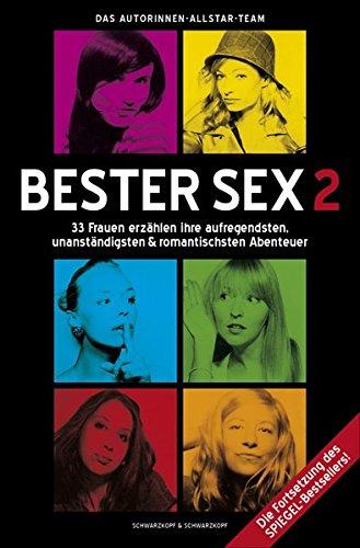 Bester Sex 2: 33 Frauen erzählen ihre aufregendsten, unanständigsten & romantischsten Abenteuer