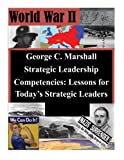 img - for George C. Marshall Strategic Leadership Competencies: Lessons for Today s Strategic Leaders (World War II) book / textbook / text book