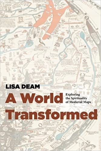 A world transformed exploring the spirituality of medieval maps a world transformed exploring the spirituality of medieval maps lisa deam 9781625642837 amazon books gumiabroncs Images