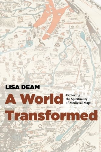 A World Transformed: Exploring the Spirituality of Medieval Maps